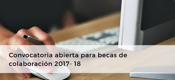 Convocatoria abierta para becas de colaboración 2017- 18